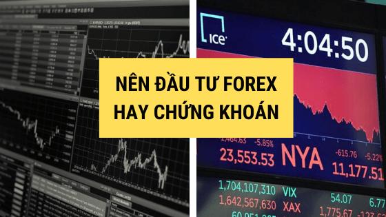 Nên đầu tư Forex hay chứng khoán